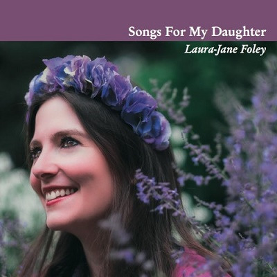 songs for my daughter Laura-Jane Foley