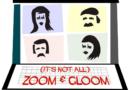 (It's Not All) Zoom & Gloom