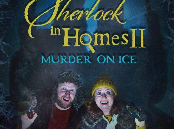 SHERLOCK IN HOMES II - Murder On Ice - by The Wardrobe Theatre and Sharp Teeth